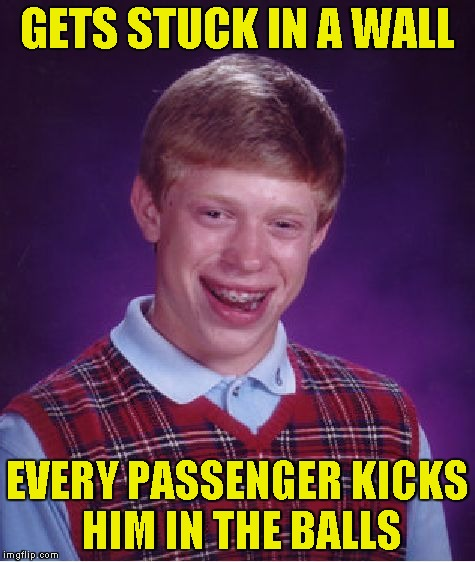Bad Luck Brian Meme | GETS STUCK IN A WALL EVERY PASSENGER KICKS HIM IN THE BALLS | image tagged in memes,bad luck brian | made w/ Imgflip meme maker