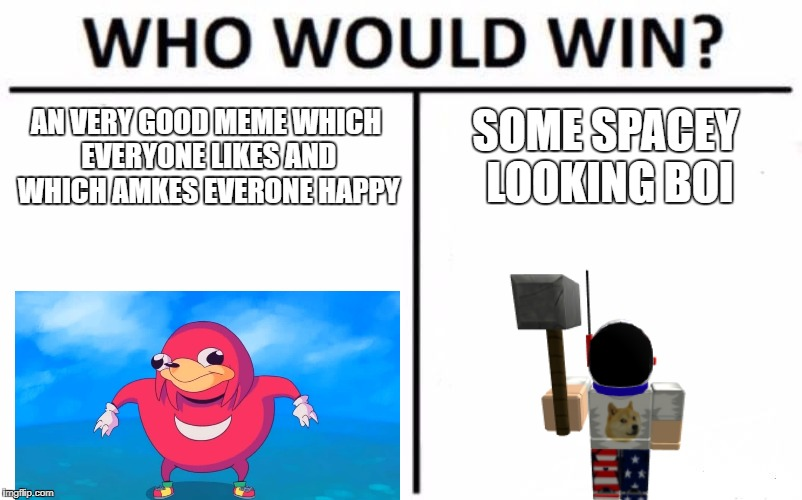 Roblox vs Ugandan Knuckles | AN VERY GOOD MEME WHICH EVERYONE LIKES AND WHICH AMKES EVERONE HAPPY SOME SPACEY LOOKING BOI | image tagged in memes,who would win | made w/ Imgflip meme maker