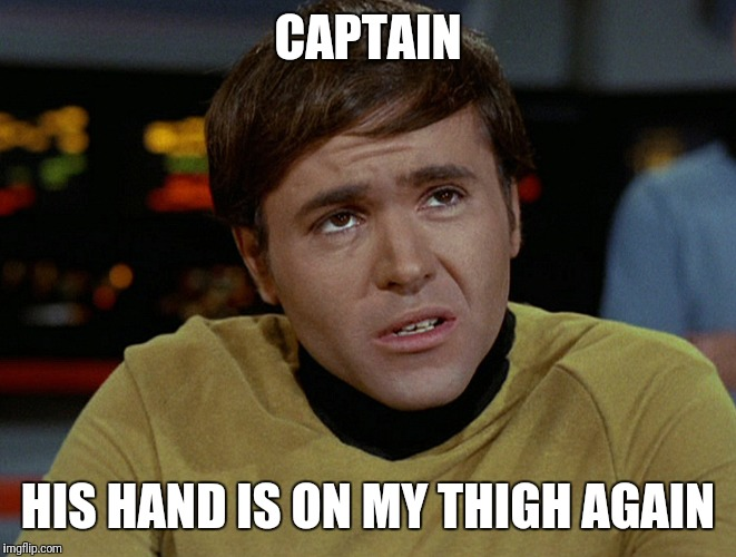 CAPTAIN HIS HAND IS ON MY THIGH AGAIN | made w/ Imgflip meme maker