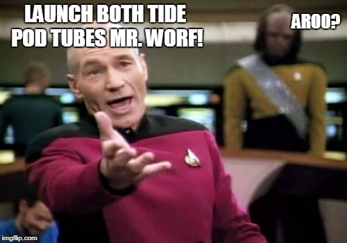 Picard Wtf Meme | LAUNCH BOTH TIDE POD TUBES MR. WORF! AROO? | image tagged in memes,picard wtf | made w/ Imgflip meme maker