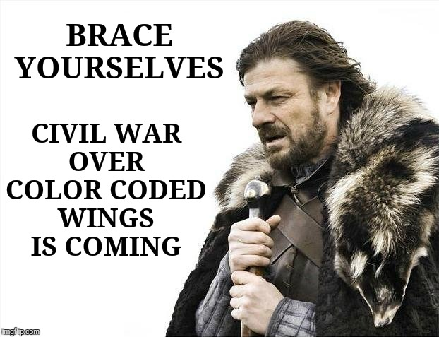 Brace Yourselves X is Coming Meme | BRACE YOURSELVES CIVIL WAR  OVER  COLOR CODED WINGS IS COMING | image tagged in memes,brace yourselves x is coming | made w/ Imgflip meme maker