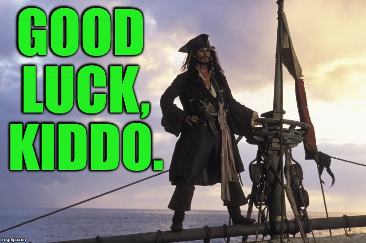 GOOD LUCK, KIDDO. | made w/ Imgflip meme maker