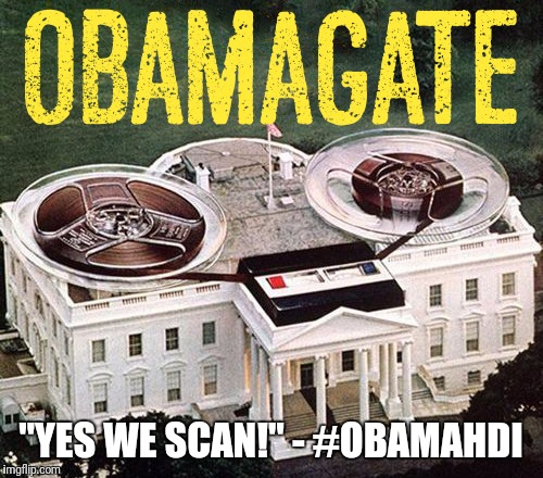 "#OBAMAGATE? ""YES WE SCAN!"" - #OBAMAHDI  #TRUMPTHEMATRIX 