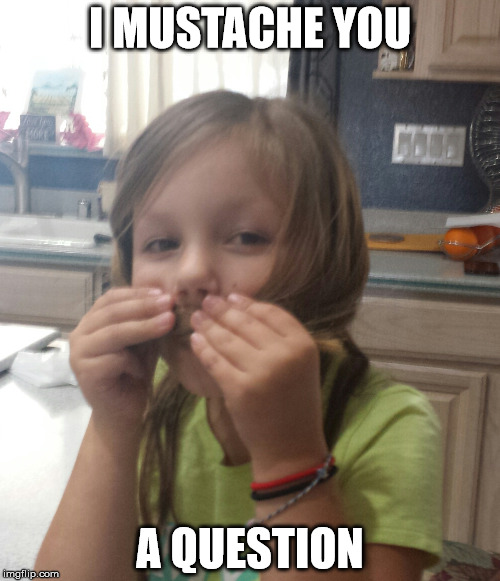 Mustache Girl | I MUSTACHE YOU A QUESTION | image tagged in mustache,question,silly | made w/ Imgflip meme maker