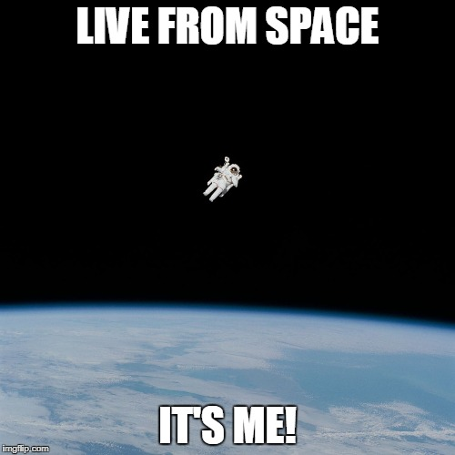 Astronaut | LIVE FROM SPACE IT'S ME! | image tagged in astronaut,funny,intro | made w/ Imgflip meme maker
