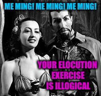 ME MING! ME MING! ME MING! YOUR ELOCUTION EXERCISE IS ILLOGICAL | made w/ Imgflip meme maker