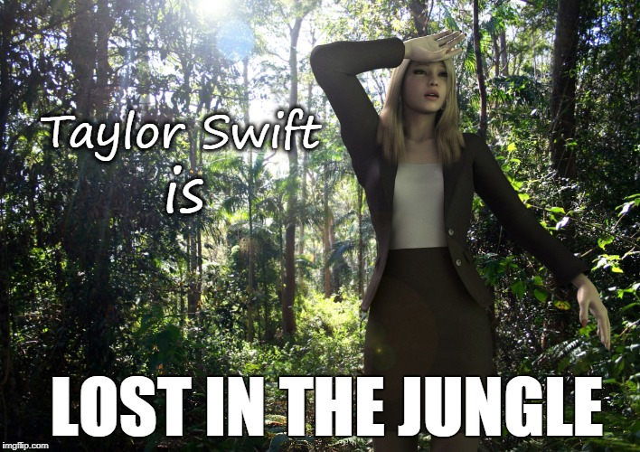 Lost in jungle | Taylor Swift is LOST IN THE JUNGLE | image tagged in lost in jungle,funny,lookalike,taylor swift | made w/ Imgflip meme maker