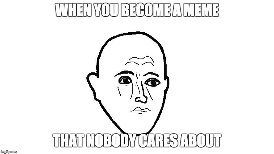 WHEN YOU BECOME A MEME THAT NOBODY CARES ABOUT | image tagged in forever pallone | made w/ Imgflip meme maker