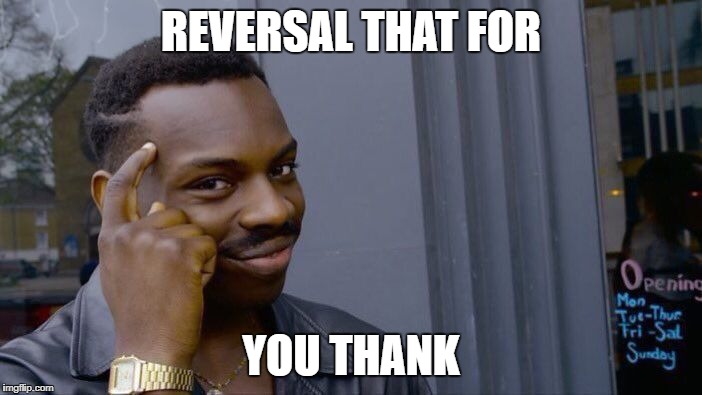 Roll Safe Think About It Meme | REVERSAL THAT FOR YOU THANK | image tagged in memes,roll safe think about it | made w/ Imgflip meme maker