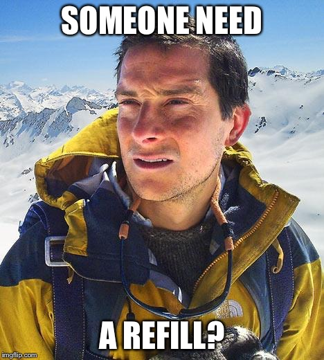 SOMEONE NEED A REFILL? | made w/ Imgflip meme maker