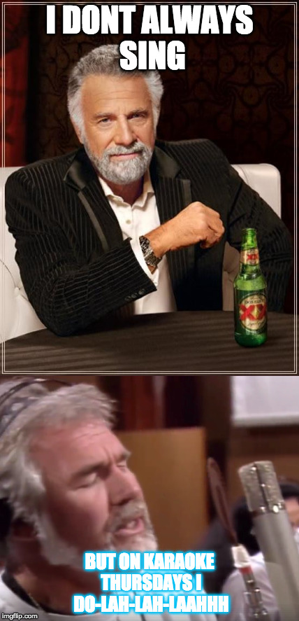 I DONT ALWAYS SING BUT ON KARAOKE THURSDAYS I DO-LAH-LAH-LAAHHH | image tagged in karaoke,the most interesting man in the world | made w/ Imgflip meme maker