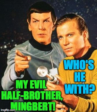 MY EVIL HALF-BROTHER,  MINGBERT! WHO'S HE WITH? | made w/ Imgflip meme maker