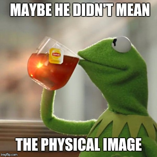 But Thats None Of My Business Meme | MAYBE HE DIDN'T MEAN THE PHYSICAL IMAGE | image tagged in memes,but thats none of my business,kermit the frog | made w/ Imgflip meme maker