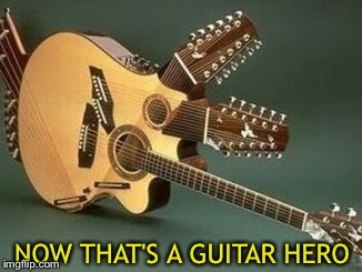 Don't fret. | NOW THAT'S A GUITAR HERO | image tagged in memes,funny,guitar hero,guitar | made w/ Imgflip meme maker