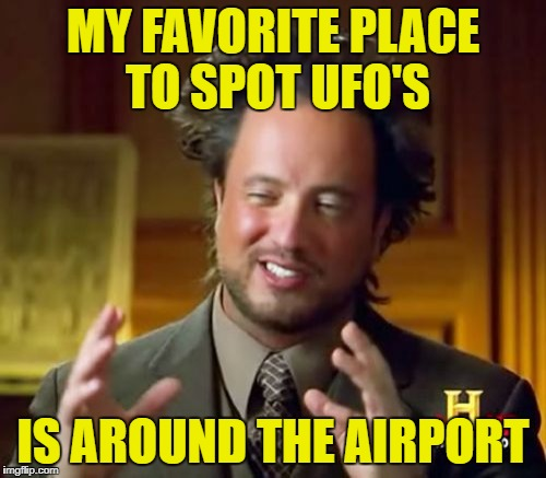 I saw strange lights in the sky | MY FAVORITE PLACE TO SPOT UFO'S IS AROUND THE AIRPORT | image tagged in memes,ancient aliens,airplanes | made w/ Imgflip meme maker