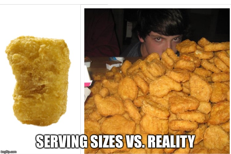 Serving sizes vs reality | SERVING SIZES VS. REALITY | image tagged in reality | made w/ Imgflip meme maker