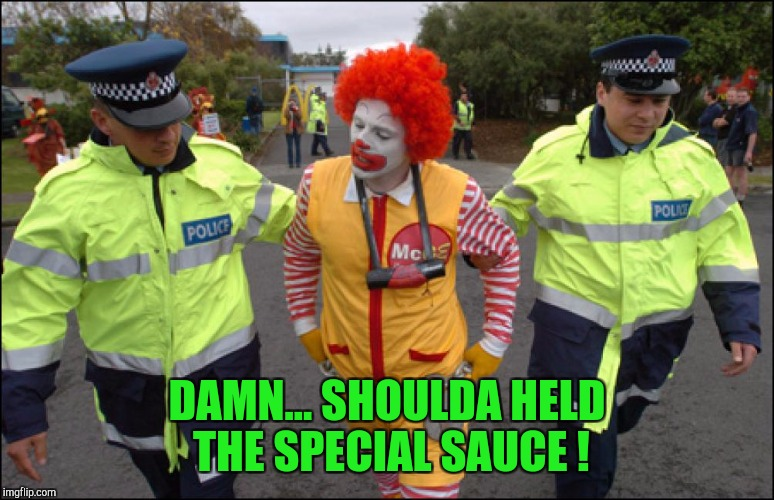 Damn ! | DAMN... SHOULDA HELD THE SPECIAL SAUCE ! | image tagged in loyalsockatxhamster,ronald mcdonald,clowns,funny stuff,mcdonald's,cum | made w/ Imgflip meme maker