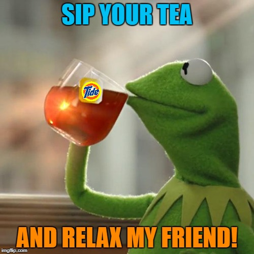 But Thats None Of My Business Meme | SIP YOUR TEA AND RELAX MY FRIEND! | image tagged in memes,but thats none of my business,kermit the frog | made w/ Imgflip meme maker