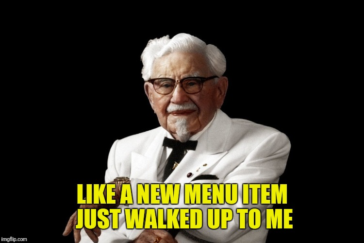 LIKE A NEW MENU ITEM JUST WALKED UP TO ME | made w/ Imgflip meme maker