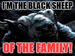 I'M THE BLACK SHEEP OF THE FAMILY! | made w/ Imgflip meme maker