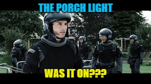 THE PORCH LIGHT WAS IT ON??? | made w/ Imgflip meme maker