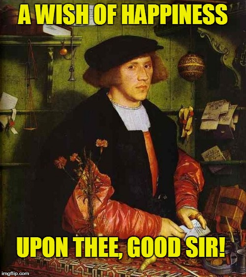 A WISH OF HAPPINESS UPON THEE, GOOD SIR! | made w/ Imgflip meme maker