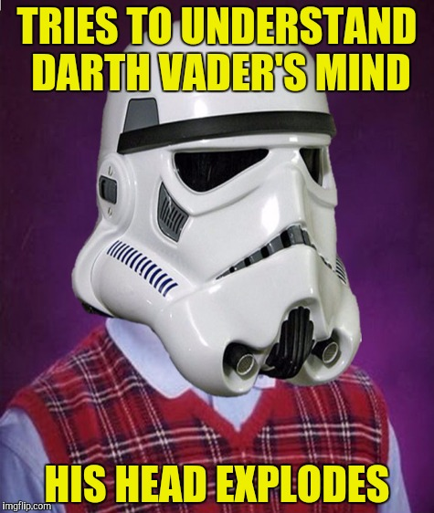 TRIES TO UNDERSTAND DARTH VADER'S MIND HIS HEAD EXPLODES | made w/ Imgflip meme maker