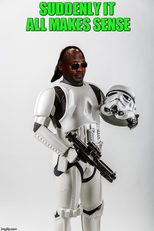 stormtroopers cant hit shit! | SUDDENLY IT ALL MAKES SENSE | image tagged in stevie wonder,stormtrooper | made w/ Imgflip meme maker