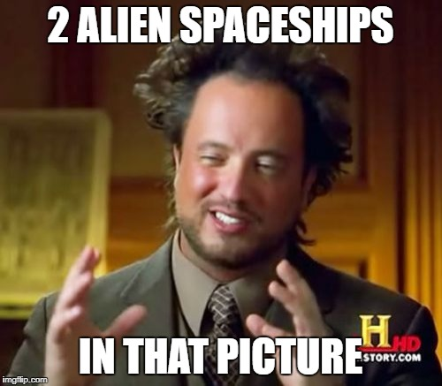 Ancient Aliens Meme | 2 ALIEN SPACESHIPS IN THAT PICTURE | image tagged in memes,ancient aliens | made w/ Imgflip meme maker