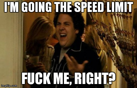 I Know Fuck Me Right Meme | I'M GOING THE SPEED LIMIT F**K ME, RIGHT? | image tagged in memes,i know fuck me right | made w/ Imgflip meme maker