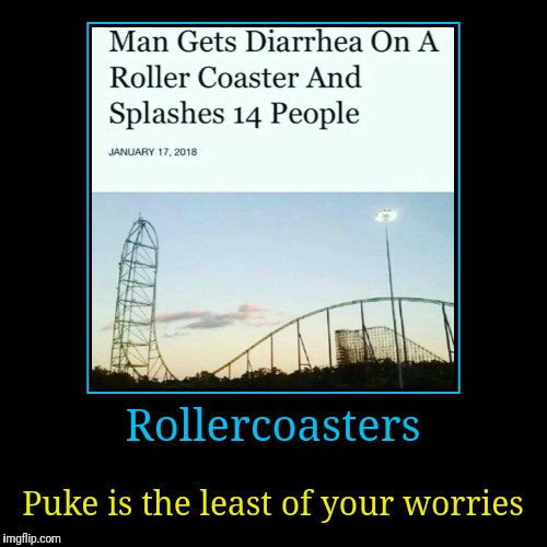 WHEN YOUR DAY GETS DERAILED | Rollercoasters | Puke is the least of your worries | image tagged in funny,demotivationals,rollercoaster,puke,diarrhea,amusement park | made w/ Imgflip demotivational maker