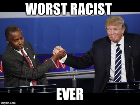 WORST RACIST EVER | made w/ Imgflip meme maker
