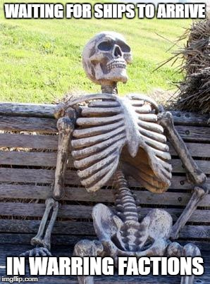 Admiral Patience  | WAITING FOR SHIPS TO ARRIVE IN WARRING FACTIONS | image tagged in memes,waiting skeleton,warring factions | made w/ Imgflip meme maker
