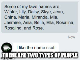 THERE ARE TWO TYPES OF PEOPLE | image tagged in scott,two types of people,names | made w/ Imgflip meme maker