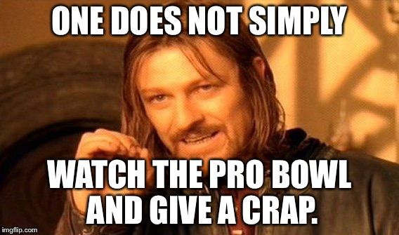 Pro Bowl ain't the Super Bowl | ONE DOES NOT SIMPLY WATCH THE PRO BOWL AND GIVE A CRAP. | image tagged in memes,one does not simply,nfl logic,super bowl,toilet humor,crap | made w/ Imgflip meme maker