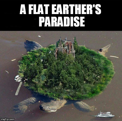 A FLAT EARTHER'S PARADISE | image tagged in flat earth,paradise,flat earthers,fantasy island,island,dream | made w/ Imgflip meme maker