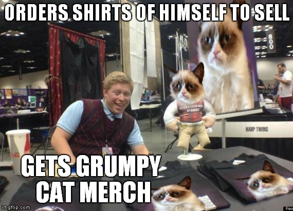 Get your grumpy cat shirt from Brian... | ORDERS SHIRTS OF HIMSELF TO SELL GETS GRUMPY CAT MERCH | image tagged in bad luck brian,grumpy cat,infomercial | made w/ Imgflip meme maker