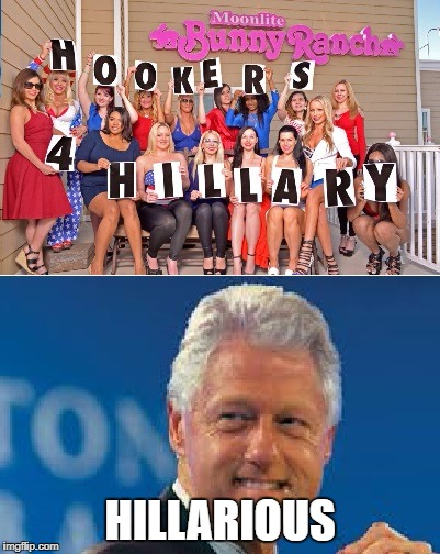 HILLARIOUS | image tagged in hookers for clinton | made w/ Imgflip meme maker