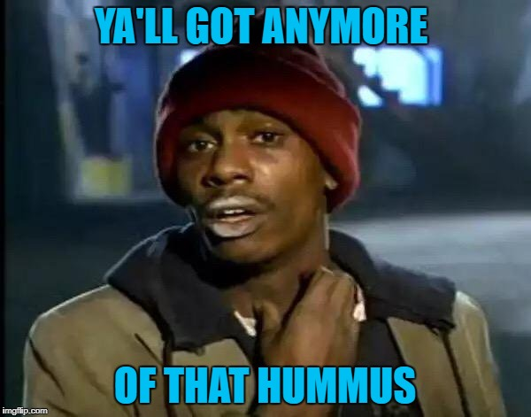 Y'all Got Any More Of That Meme | YA'LL GOT ANYMORE OF THAT HUMMUS | image tagged in memes,y'all got any more of that | made w/ Imgflip meme maker