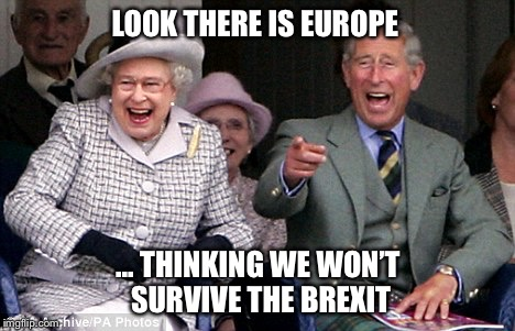 queen prince laughing | LOOK THERE IS EUROPE ... THINKING WE WON'T SURVIVE THE BREXIT | image tagged in queen prince laughing | made w/ Imgflip meme maker