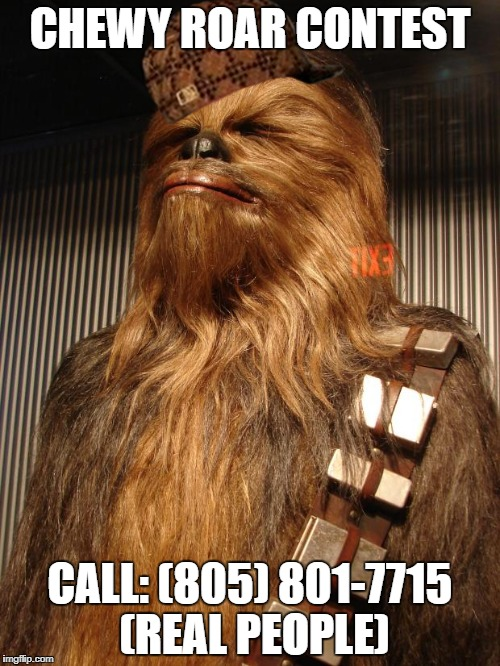 proud chewie | CHEWY ROAR CONTEST CALL: (805) 801-7715 (REAL PEOPLE) | image tagged in proud chewie,scumbag | made w/ Imgflip meme maker