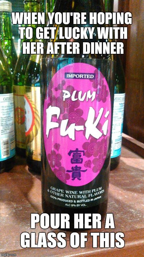 Saw this at the Fresh Market yesterday and laughed  | WHEN YOU'RE HOPING TO GET LUCKY WITH HER AFTER DINNER POUR HER A GLASS OF THIS | image tagged in jbmemegeek,wine,wine drinker,memes | made w/ Imgflip meme maker