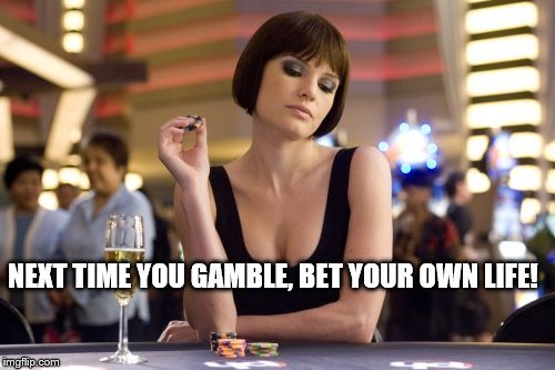 Kate Bosworth in 21  | NEXT TIME YOU GAMBLE, BET YOUR OWN LIFE! | image tagged in kate bosworth in 21,movie week,movie quotes,movie misquotes,another imgflip event i missed | made w/ Imgflip meme maker