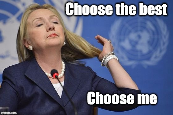 Hillary | Choose the best Choose me | image tagged in hillary | made w/ Imgflip meme maker