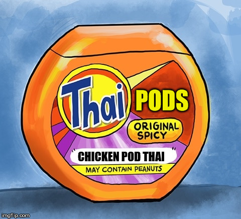 Thai pods | PODS CHICKEN POD THAI | image tagged in thai pods | made w/ Imgflip meme maker