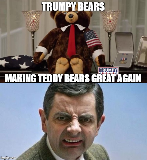 Trumpy bear Week. Jan. 28 - Feb. 3. A LordofIrreleventMemes Event. | TRUMPY BEARS MAKING TEDDY BEARS GREAT AGAIN | image tagged in donald trump,trump,memes,teddy bear | made w/ Imgflip meme maker
