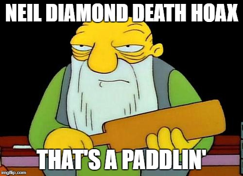 That's a paddlin' Meme | NEIL DIAMOND DEATH HOAX THAT'S A PADDLIN' | image tagged in memes,that's a paddlin' | made w/ Imgflip meme maker