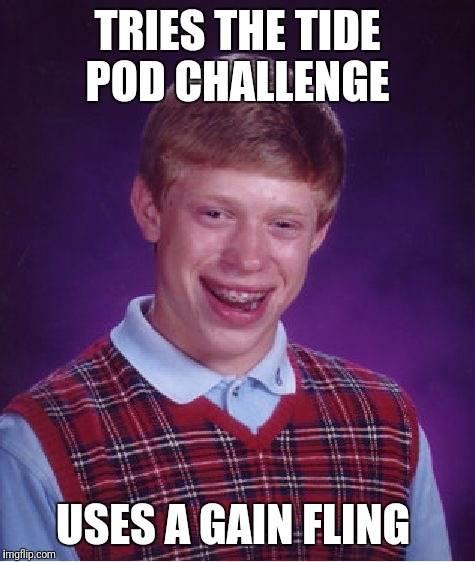 Bad Luck Brian Meme | TRIES THE TIDE POD CHALLENGE USES A GAIN FLING | image tagged in memes,bad luck brian,tide pod challenge,tide pods | made w/ Imgflip meme maker