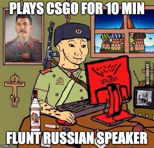 CSGO LIFE | PLAYS CSGO FOR 10 MIN FLUNT RUSSIAN SPEAKER | image tagged in csgo,russia,stalin,gaming,9gag,racism | made w/ Imgflip meme maker