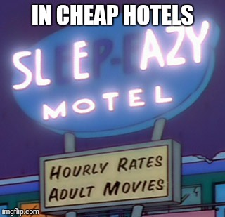 IN CHEAP HOTELS | made w/ Imgflip meme maker